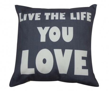Live the Life You Love Díszpárna 45x45 cm